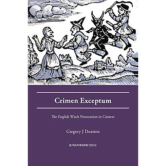 Crimen Exceptum The English Witch Prosecution in Context by Durston & Gregory J