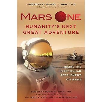 Mars One Humanitys Next Great Adventure by Foreword by Gerard T Hooft & Edited by Norbert Kraft & Edited by James R Kass & Edited by Raye Kass