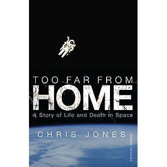 Too Far From Home  A Story of Life and Death in Space by Chris Jones