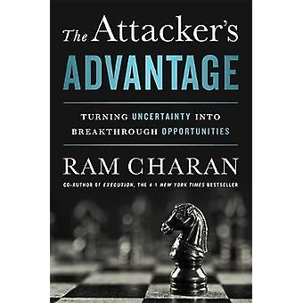 The Attackers Advantage  Turning Uncertainty into Breakthrough Opportunities by Ram Charan