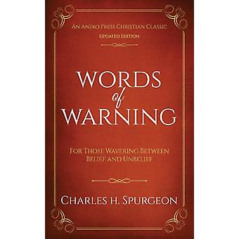 Words of Warning Annotated Updated Edition For Those Wavering Between Belief and Unbelief by Spurgeon & Charles H.