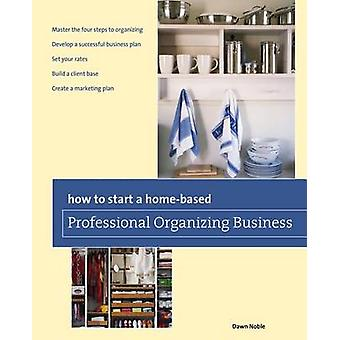 How to Start a HomeBased Professional Organizing Business by Noble & Dawn
