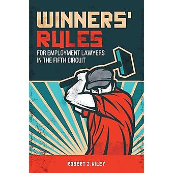 Winners Rules for Employment Lawyers in the Fifth Circuit by Wiley & Robert J.