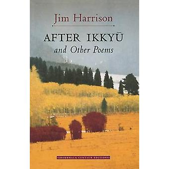 After Ikkyu and Other Poems by Harrison & Jim