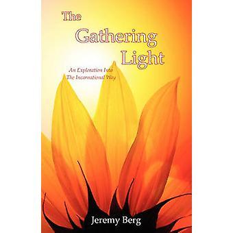 The Gathering Light An Exploration Into The Incarnational Way by Berg & Jeremy S