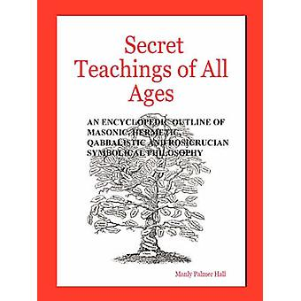 Secret Teachings of All Ages by Hall & Manly & Palmer
