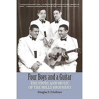 FOUR BOYS AND A GUITAR The Story and Music of The Mills Brothers by Friedman & Douglas E.