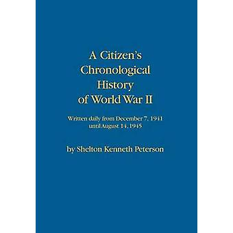 A Citizens  Chronological History  of World War II by Peterson & Shelton Kenneth