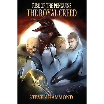 The Royal Creed The Rise of the Penguins Saga by Hammond & Steven
