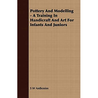 Pottery And Modelling   A Training In Handicraft And Art For Infants And Juniors by Anthonies & S W