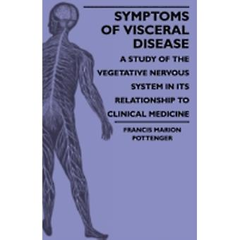 Symptoms Of Visceral Disease  A Study Of The Vegetative Nervous System In Its Relationship To Clinical Medicine by Pottenger & Francis Marion