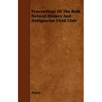 Proceedings Of The Bath Natural History And Antiquarian Field Club by Anon