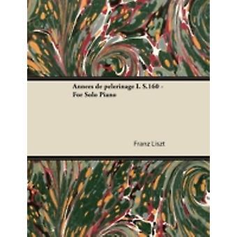Annes de plerinage I. S.160  For Solo Piano by Liszt & Franz