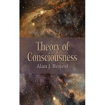 Theory of Consciousness by Benesi & Alan J.