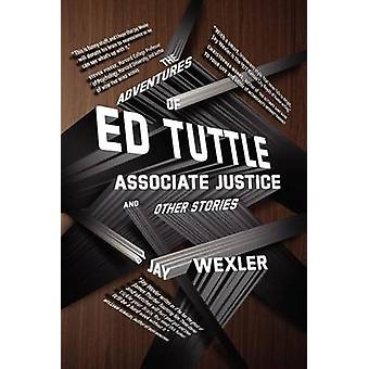 The Adventures of Ed Tuttle Associate Justice and Other Stories by Wexler & Jay