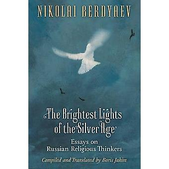 The Brightest Lights of the Silver Age Essays on Russian Religious Thinkers by Berdyaev & Nikolai