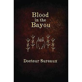 Blood in the Bayou A Record of the Operations and Blessed Techniques Of a Doctor of ConjureWork by Sureaux & Docteur