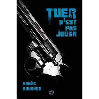 Tuer nest pas jouer by BOUCHER & Agns