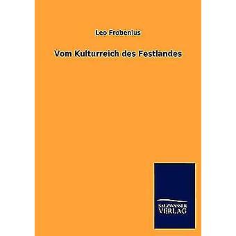 Vom Kulturreich des Festlandes by Frobenius & Leo