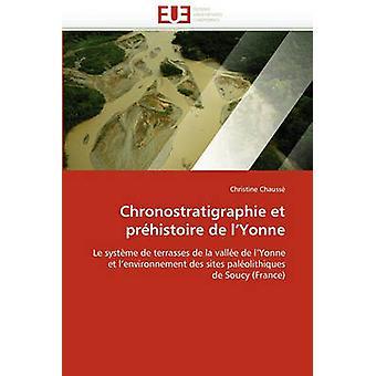 Chronostratigraphie Et Prehistoire de LYonne by Chausse & Christine