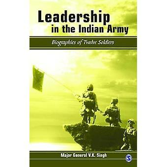Leadership in the Indian Army Biographies of Twelve Soldiers by LTD & SAGE PUBLICATIONS PVT