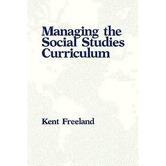 Managing the Social Studies Curriculum by Freeland & Kent