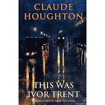This Was Ivor Trent by Houghton & Claude