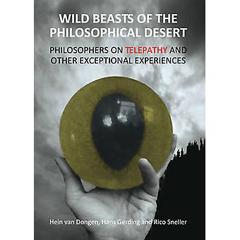 Wild Beasts of the Philosophical Desert  Philosophers on Telepathy and Other Exceptional Experiences by Hans Gerding & Hein van Dongen & Rico Sneller
