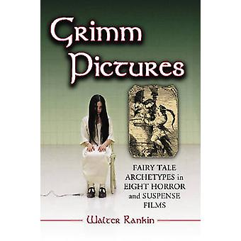 Grimm Pictures - Fairy Tale Archetypes in Eight Horror and Suspense Fi