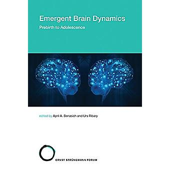 Emergent Brain Dynamics - Prebirth to Adolescence - Volume 25 by April