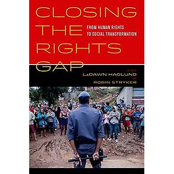 Closing the Rights Gap - From Human Rights to Social Transformation by