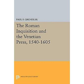 The Roman Inquisition and the Venetian Press - 1540-1605 by Paul F. G