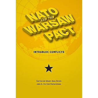 NATO and the Warsaw Pact - Intrabloc Conflicts by Mary Ann Heiss - S.