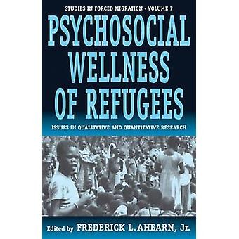 The Psychosocial Wellness of Refugees - Issues in Qualitative and Quan