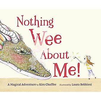 Nothing Wee About Me! - A Magical Adventure by Kim Chaffee - 978162414