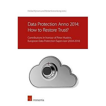 Data Protection anno 2014 - How to Restore Trust? - Contributions in Ho