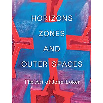 Horizons - Zones and Outer Spaces - The Art of John Loker by Ben Lewis