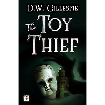 The Toy Thief by D.W. Gillespie - 9781787580480 Book
