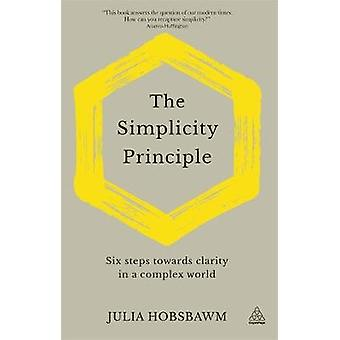 The Simplicity Principle - Six Steps Towards Clarity in a Complex Worl