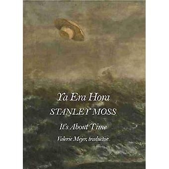 Ya Era Hora / It's About Time by Stanley Moss - 9781937679842 Book