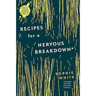 Recipes for a Nervous Breakdown by White & Sophie