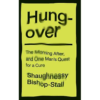 Hungover A History of the Morning After and One Mans Quest by Shaughnessy BishopStall