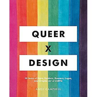 Queer X Design - 50 Years of Signs - Symbols - Banners - Logos - and G