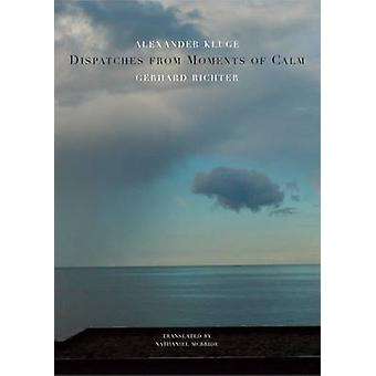 Dispatches from Moments of Calm by Alexander Kluge & Gerhard Richter & Translated by Nathaniel McBride