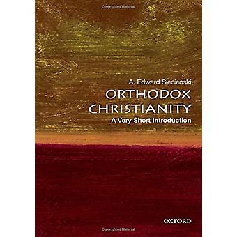 Orthodox Christianity - A Very Short Introduction by A. Edward Siecien