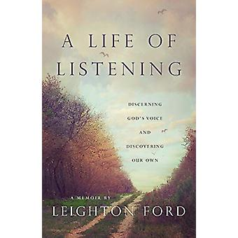 A Life of Listening - Discerning God's Voice and Discovering Our Own b