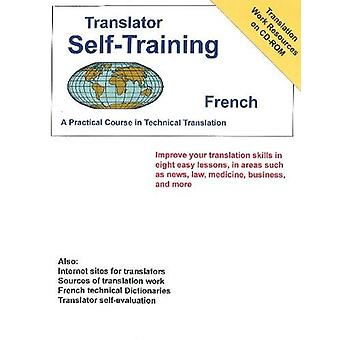 Translator Self-Training French - A Practical Course in Technical Tran