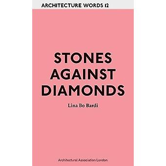 Lina Bo Bardi - Stones Against Diamonds. Architecture Words 12 by Lin