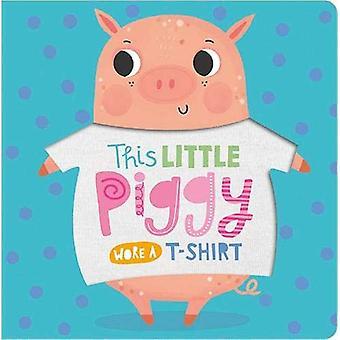 This Little Piggy Wore A T-Shirt - 9781789471922 Book