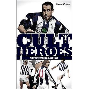West Bromwich Albion Cult Heroes - The Baggies' Greatest Icons (2nd ed